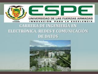 CARRERA DE INGENIERÍA  EN ELECTRÓNICA , REDES Y COMUNICACIÓN DE DATOS