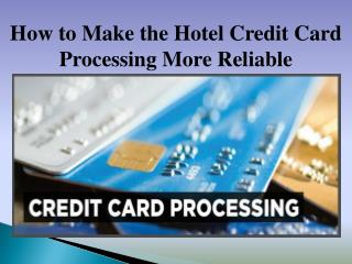 How to Make the Hotel Credit Card Processing More Reliable