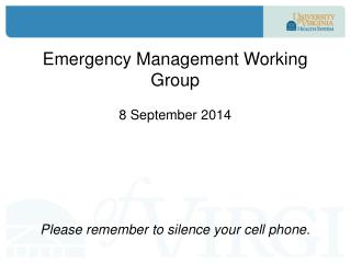 Emergency Management Working Group 8 September 2014 Please  remember to silence your cell phone .