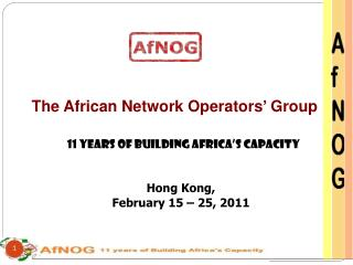 The African Network Operators' Group 11 Years of Building Africa's Capacity