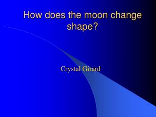 How does the moon change shape?