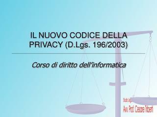 IL NUOVO CODICE DELLA PRIVACY (D.Lgs. 196/2003)