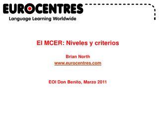 El MCER: Niveles y criterios Brian North eurocentres EOI Don Benito, Marzo 2011