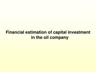 Financial estimation of capital investment in the oil company