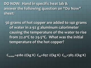 "DO NOW:  Hand in specific heat lab & answer the following question on ""Do Now"" sheet:"
