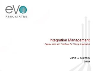 Integration Management  Approaches and Practices for Timely Integration John G. Mathers 2010
