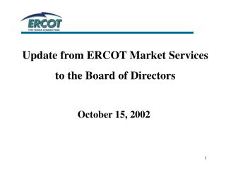 Update from ERCOT Market Services  to the Board of Directors October 15, 2002