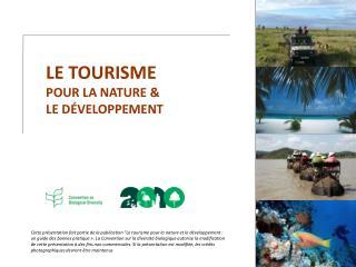 LE TOURISME  POUR LA NATURE   LE D VELOPPEMENT