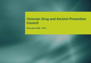 Victorian Drug and Alcohol Prevention Council Work plan 2008 - 2010
