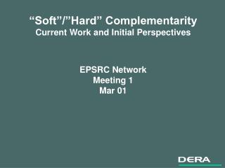 """""""Soft""""/""""Hard"""" Complementarity Current Work and Initial Perspectives EPSRC Network Meeting 1 Mar 01"""