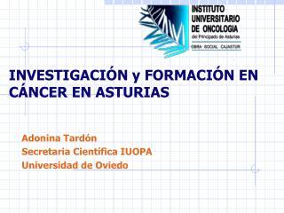 INVESTIGACIÓN y FORMACIÓN EN CÁNCER EN ASTURIAS