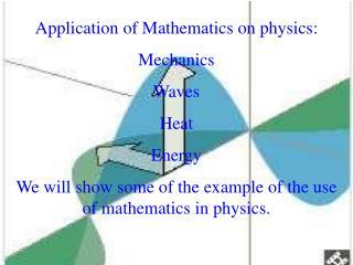 Application of Mathematics on physics: Mechanics Waves Heat Energy