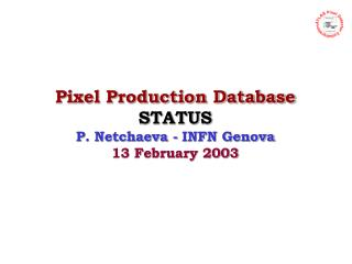 Pixel Production Database  STATUS P. Netchaeva - INFN Genova 13 February 2003