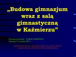 Prezentacja projektu    KAROL HARTWICH Warszawa 3 września 2007 r.