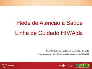 Coordenação de Cuidado e Qualidade de Vida Departamento de DST, Aids e Hepatites Virais/SVS/MS