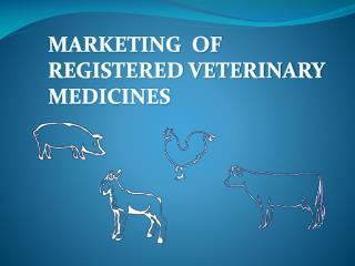 MARKETING  OF REGISTERED VETERINARY MEDICINES