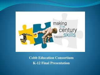 Cobb Education Consortium K-12 Final Presentation