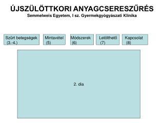 ÚJSZÜLÖTTKORI ANYAGCSERESZŰRÉS Semmelweis Egyetem, I sz. Gyermekgyógyászati Klinika