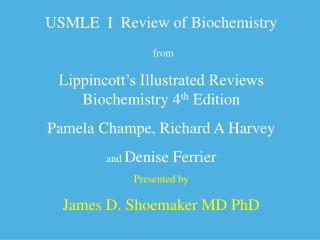 USMLE  I  Review of Biochemistry from Lippincott's Illustrated Reviews Biochemistry 4 th  Edition