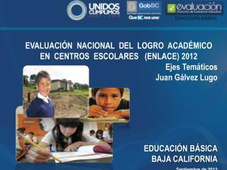 EVALUACIÓN  NACIONAL  DEL  LOGRO  ACADÉMICO  EN  CENTROS  ESCOLARES   (ENLACE) 2012 Ejes Temáticos
