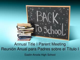 Annual Title I Parent Meeting Reunión Anual para Padres sobre el Título I