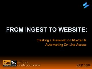 Creating a Preservation Master & Automating On-Line Access