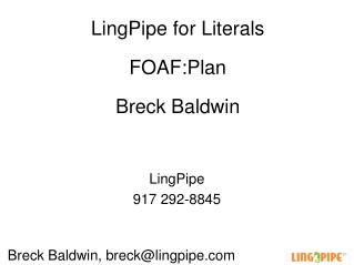 LingPipe for Literals FOAF:Plan Breck Baldwin