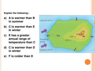 Explain the following:- A is warmer than B in summer C is warmer than E in winter