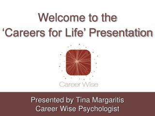 Presented by Tina Margaritis Career Wise Psychologist