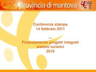 Conferenza stampa 14 febbraio 2011 --- Finanziamento progetti integrati  sistemi turistici 2010