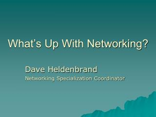 What�s Up With Networking?