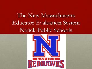 The New Massachusetts Educator Evaluation System Natick Public Schools