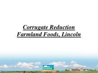 Corrugate Reduction Farmland Foods, Lincoln