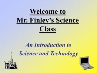 Welcome to  Mr. Finley's Science  Class