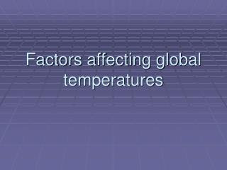 Factors affecting global temperatures