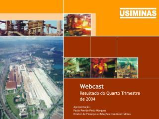 Webcast Resultado do Quarto Trimestre de 2004