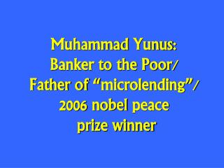 � It�s not people who aren�t credit-worthy. It�s banks that aren�t people worthy.� Muhammad  Yunus