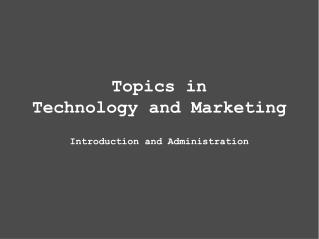 Topics in Technology and Marketing Introduction and Administration