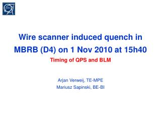 Wire scanner induced quench in MBRB (D4) on 1 Nov 2010 at 15h40 Timing of QPS and BLM