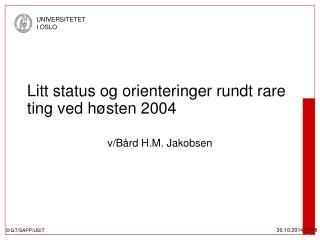 Litt status og orienteringer rundt rare ting ved høsten 2004