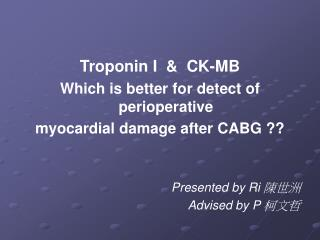 Troponin I  &  CK-MB  Which is better for detect of perioperative myocardial damage after CABG ??