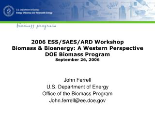 John Ferrell U.S. Department of Energy Office of the Biomass Program John.ferrell@ee.doe