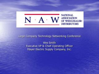 Large Company Technology Networking Conference Wes Smith Executive VP & Chief Operating Officer