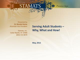 Presented  by Dr. Brenda Harms  Associate Vice President Stamats, Inc.  Cedar Rapids, IA  52406