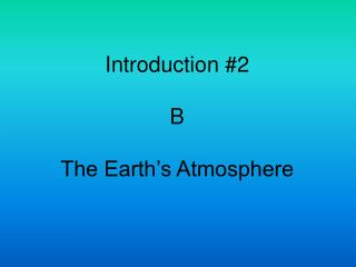 Introduction #2 B The Earth's Atmosphere