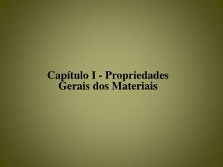 Capítulo I - Propriedades Gerais dos Materiais