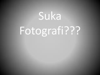 Suka Fotografi ???