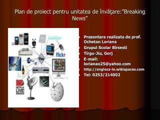 """Plan de proiect pentru unitatea de învăţare:""""Breaking News"""""""