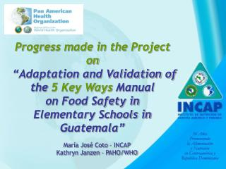Pilot Project  Adaptation and Validation of the WHO 5 Key Ways Manual  on Food Safety in Elementary Schools in Guatemala