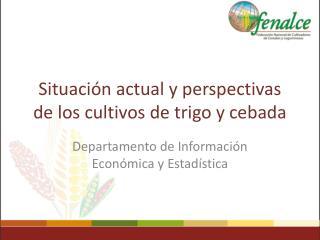 Situación actual y perspectivas de los cultivos de trigo y cebada